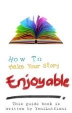 How To Make Your Story Enjoyable by yenilutfiani