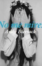 ¡NO ME MIRES! (Andy Biersack) [Pausada por edición] by Nachtmerries