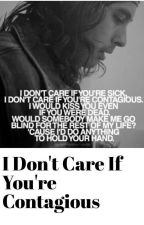 I Don't Care If You're Contagious by LizzyGryffin