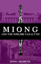 MIONG: And the Sublime Paralytic by JennaArchiver016