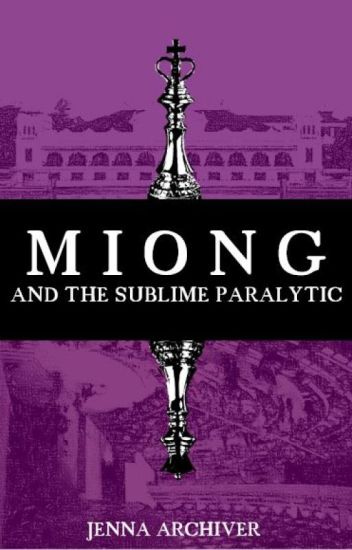 MIONG: And the Sublime Paralytic