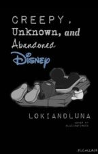 Creepy, Unknown, and Abandoned Disney by LokiandLuna