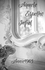 Aquele Espelho Infiel by Annie1965