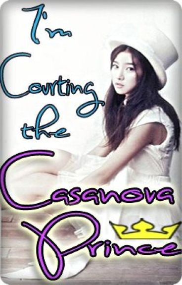 I'm Courting the Casanova Prince by leakeem
