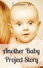 Another Baby Project Story by xXxMarilynsBitchxXx