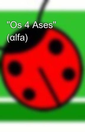 """""""Os 4 Ases"""" (αlfa) by mushisan"""