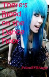 There's Blood On The Dance Floor (A BOTDF Fanfic) by FallenBVBAngel