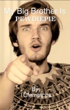 My Big Brother is PewDiePie by 1Clemtacos