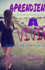 Aprendidedo a Vivir (Diario de un cancer) by Bluebell_Sherven1498
