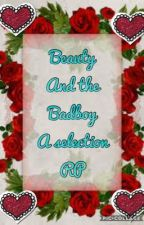 Beauty and the Badboy a Selection RP {10/10} (THE END) by BeckyMerari1808