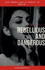 Rebellious and dangerous by Theashfall