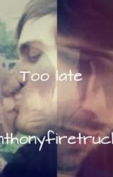 Too Late- Ianthony by ianthonyfiretruck