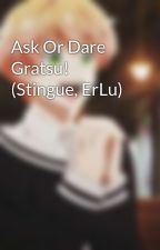 Ask Or Dare Gratsu! (Stingue, ErLu) by MIKA_RIKA_831