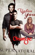 Unless You Change (Supernatural FF) by ItsRyke