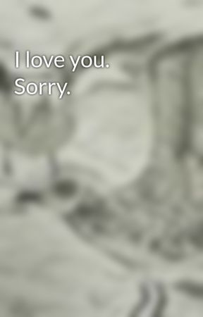 I love you. Sorry. by guayaba456