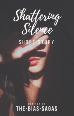 Shattering Silence |Short Story| by the-bias-sagas