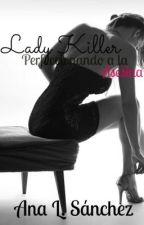 Lady Killer II .- Perfeccionando a la Asesina by TuDiimeAnaah