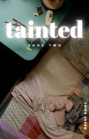 TAINTED (book #2) by oopsydaisy95