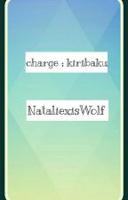 charge ; bakukiri || EDITING FINISHED || by NataliexisWolf