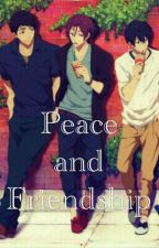 Peace and Friendship (Discontinued) (Free! Iwatobi Swim Club Fanfiction) by MeiSakamaki