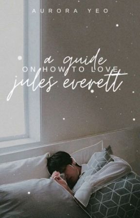 A Guide on How to Love Jules Everett by twelvewonderingstars