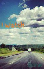 I Watch by Ecirac