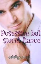 Possesive But Sweet Fiance (one shot) by eatallyouwant