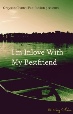I'm Inlove With My Best Friend (Greyson Chance FanFic) ♥