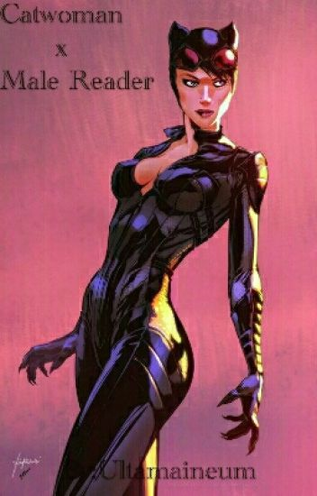 Catwoman x Male Reader