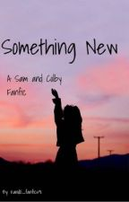 Something New// Sam and Colby Fanfic  by KandE_fanfics91