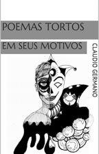 POEMAS TORTOS  - Em seus motivos by ClaudioWGermanoJr