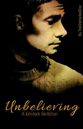 Unbelieving (A Johnlock Fanfiction) by TheSherlockedOne