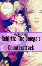 REBIRTH: THE OMEGA'S COUNTERATTACK {Romance Gay-Mpreg} by KaahOliver123