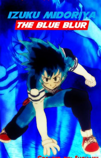 Izuku Midoriya: The Blue Blur