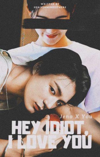 Hey Idiot, I Love You : Jeno X You [SELESAI]✓