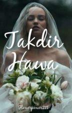 TAKDIR HAWA ( BELUM TAMAT)  by Flowerpower211