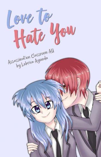 Love to Hate You [KarmaxFem!Nagisa]