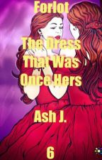 Forlot: The Dress That Was Once Hers - Book Six by Forlot_Forever