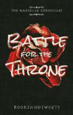 The Marseille Chronicles: Battle for the Throne by amarachlys