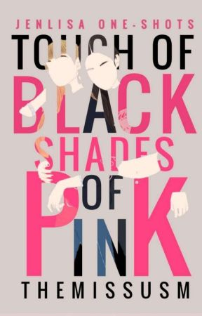 Touch of Black, Shades of Pink (Jenlisa One-shots) by TheMissusM