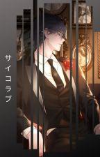Psycho Love [BL | HIATUS] by CKhimira