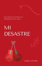 Mi Desastre by LenaLevine