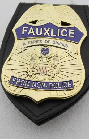 Fauxlice: A Series of Diaries from Non-Police by pseudochron