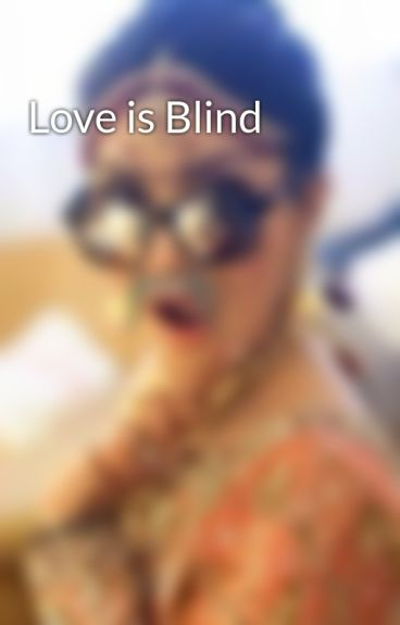 Love is Blind by bacutie4eva
