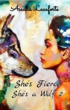 She's Fierce . She's a WOLF 2 (on going) by RoanneKeisselth12