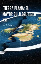 Tierra plana: El mayor bulo del siglo XXI by MariolaBlancoTerol