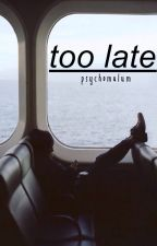[TAS I] : Too Late ❆ c. h by psychomalum