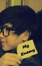 My Enemy (Chicser story) (EDITING) by MayumiUrmatan
