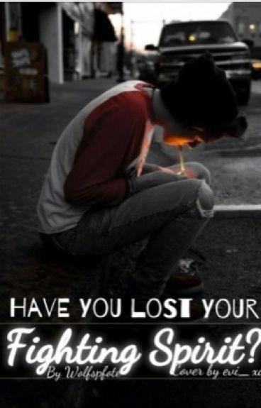 Have you lost your fighting spirit? - [wird überarbeitet]