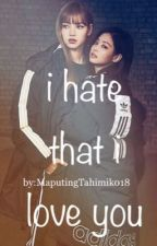 I hate that i love you (Short story) GXG G!P [ Slow Update ] by MaputingTahimik018